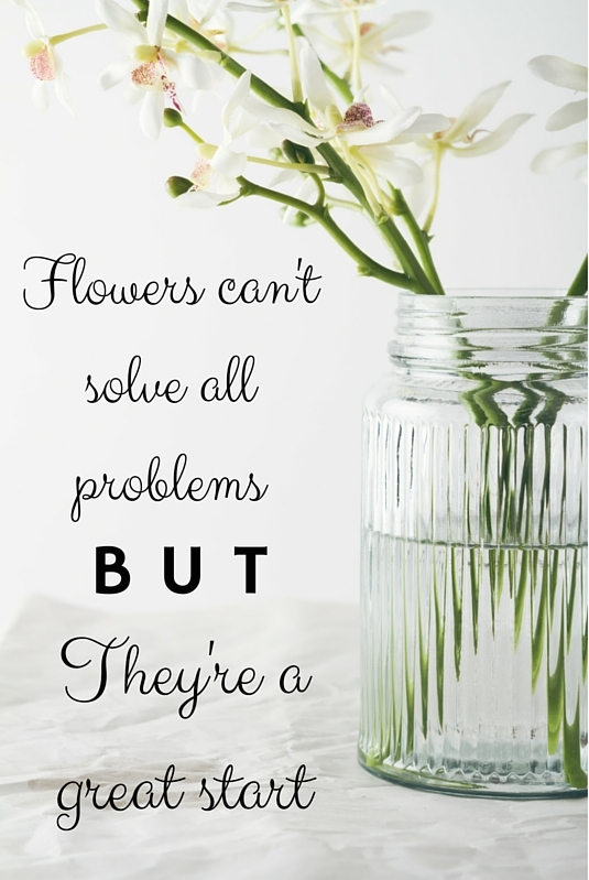 Flowers can't solve all problems