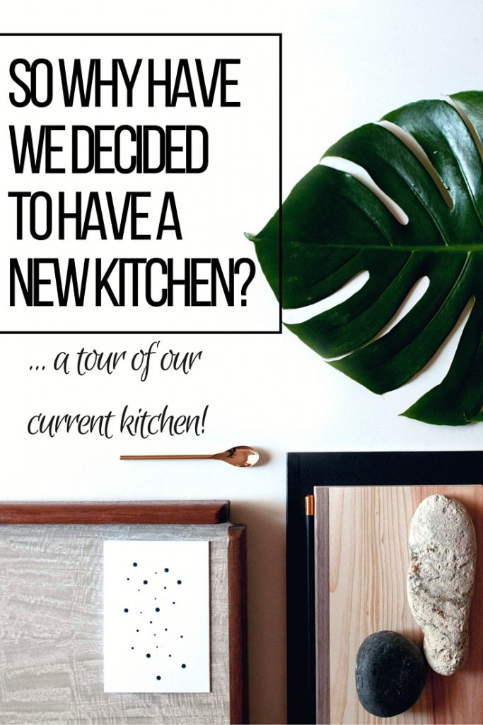So why have we decided to have a new kitchen? … A tour of our current kitchen!